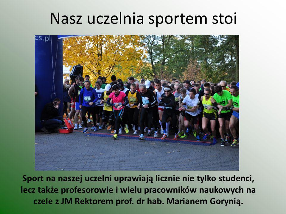 Nasz uczelnia sportem stoi Sport na naszej uczelni uprawiają licznie nie tylko studenci, lecz także profesorowie i wielu pracowników naukowych na czele z JM Rektorem prof.