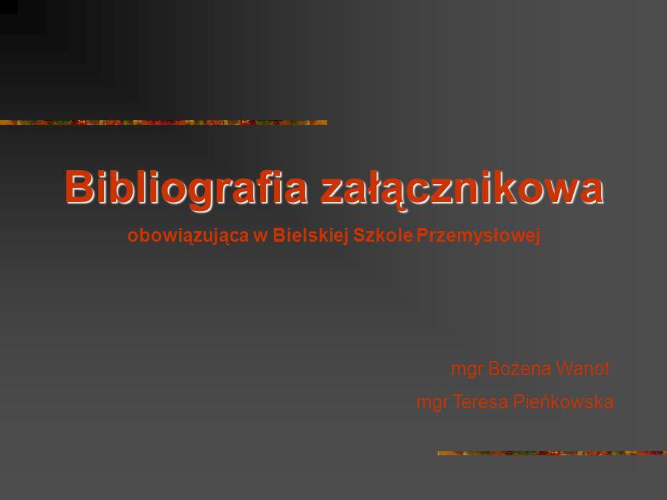 Bibliografia załącznikowa obowiązująca w Bielskiej Szkole Przemysłowej mgr Bożena Wanot mgr Teresa Pieńkowska