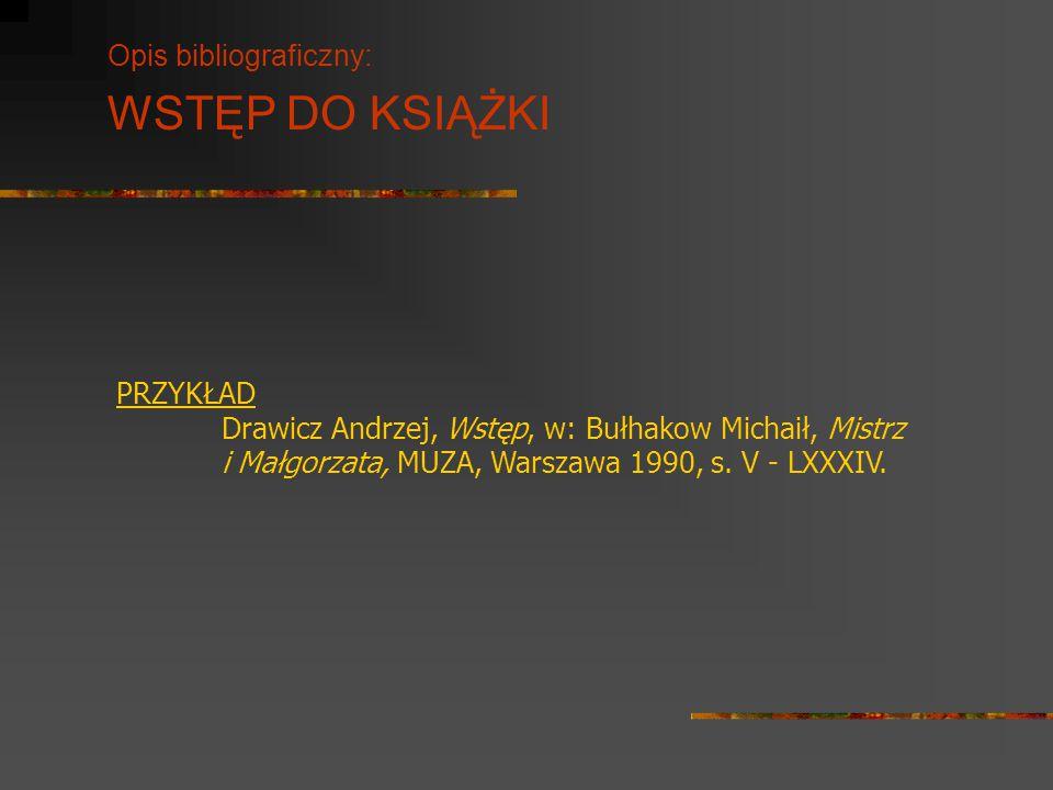 Opis bibliograficzny: WSTĘP DO KSIĄŻKI PRZYKŁAD Drawicz Andrzej, Wstęp, w: Bułhakow Michaił, Mistrz i Małgorzata, MUZA, Warszawa 1990, s. V - LXXXIV.