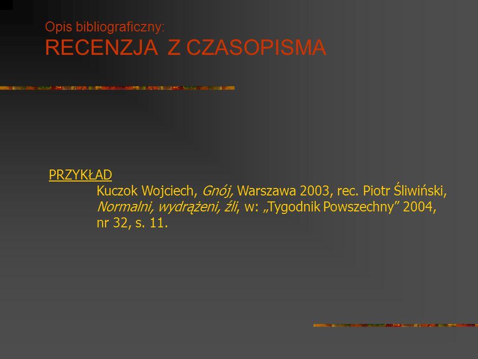 """Opis bibliograficzny: RECENZJA Z CZASOPISMA PRZYKŁAD Kuczok Wojciech, Gnój, Warszawa 2003, rec. Piotr Śliwiński, Normalni, wydrążeni, źli, w: """"Tygodni"""