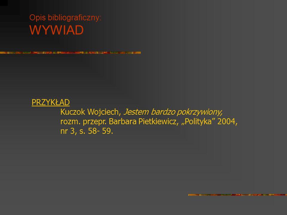 """Opis bibliograficzny: WYWIAD PRZYKŁAD Kuczok Wojciech, Jestem bardzo pokrzywiony, rozm. przepr. Barbara Pietkiewicz, """"Polityka"""" 2004, nr 3, s. 58- 59."""