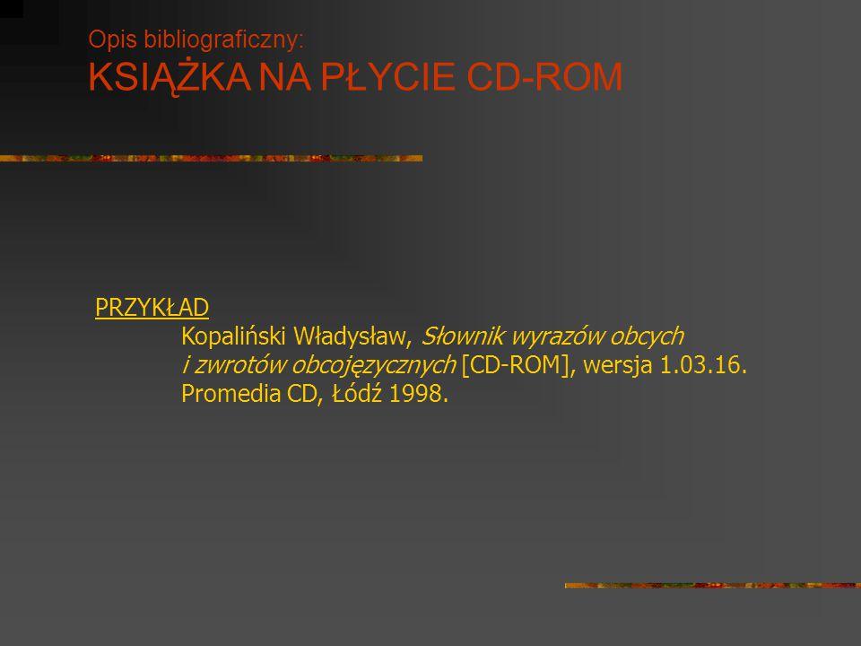 Opis bibliograficzny: KSIĄŻKA NA PŁYCIE CD-ROM PRZYKŁAD Kopaliński Władysław, Słownik wyrazów obcych i zwrotów obcojęzycznych [CD-ROM], wersja 1.03.16