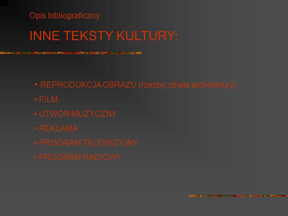 Opis bibliograficzny INNE TEKSTY KULTURY: REPRODUKCJA OBRAZU (rzeźby, dzieła architektury) FILM UTWÓR MUZYCZNY REKLAMA PROGRAM TELEWIZYJNY PROGRAM RAD