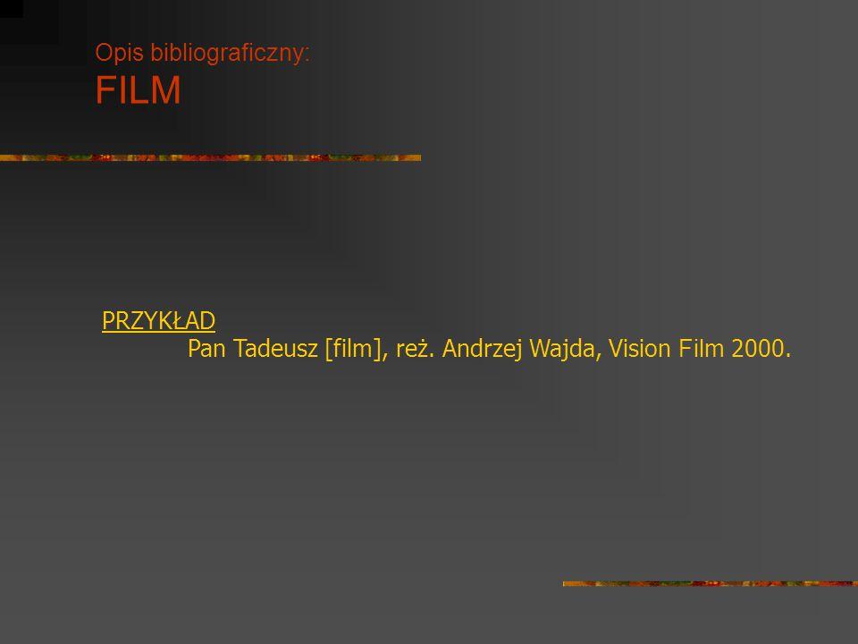 Opis bibliograficzny: FILM PRZYKŁAD Pan Tadeusz [film], reż. Andrzej Wajda, Vision Fil m 2000.