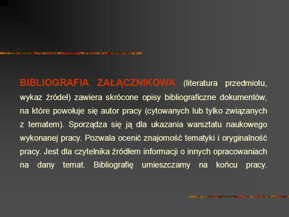 BIBLIOGRAFIA ZAŁĄCZNIKOWA (literatura przedmiotu, wykaz źródeł) zawiera skrócone opisy bibliograficzne dokumentów, na które powołuje się autor pracy (