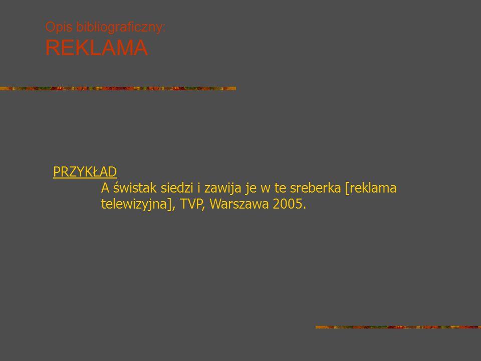 Opis bibliograficzny: REKLAMA PRZYKŁAD A świstak siedzi i zawija je w te sreberka [reklama telewizyjna], TVP, Warszawa 2005.