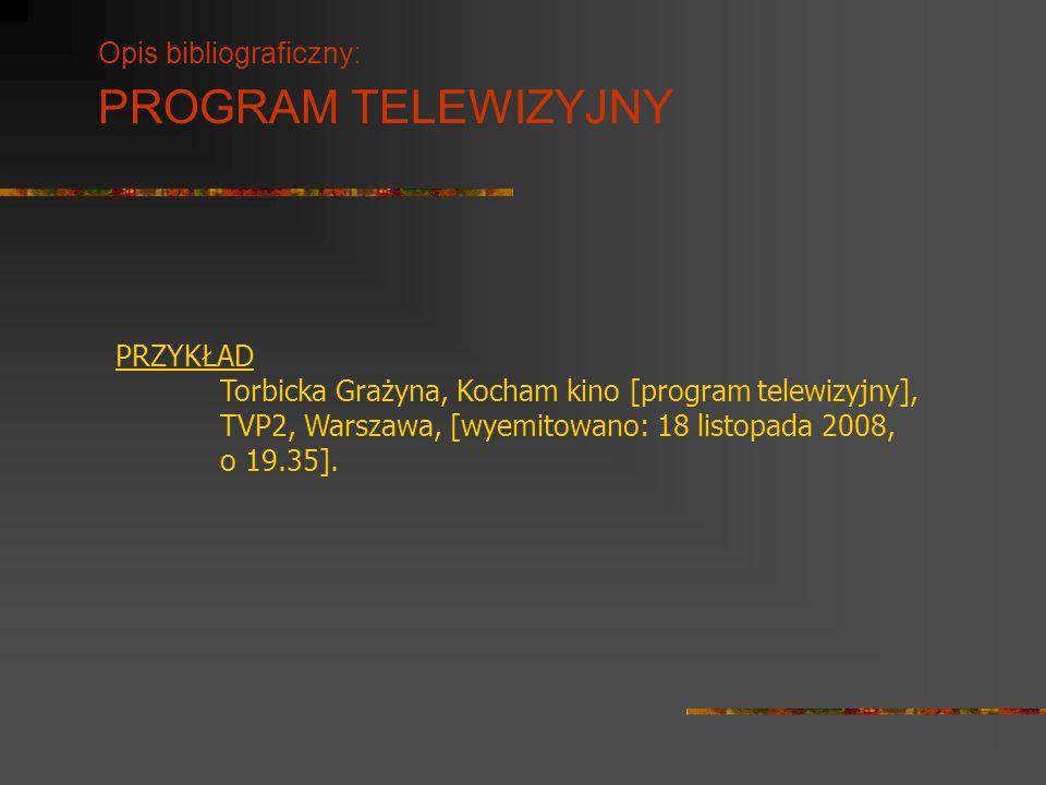 Opis bibliograficzny: PROGRAM TELEWIZYJNY PRZYKŁAD Torbicka Grażyna, Kocham kino [program telewizyjny], TVP2, Warszawa, [wyemitowano: 18 listopada 200