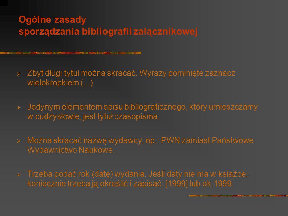  Zbyt długi tytuł można skracać. Wyrazy pominięte zaznacz wielokropkiem (...)  Jedynym elementem opisu bibliograficznego, który umieszczamy w cudzys