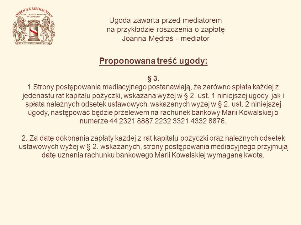 Ugoda zawarta przed mediatorem na przykładzie roszczenia o zapłatę Joanna Mędraś - mediator Proponowana treść ugody: § 3. 1.Strony postępowania mediac