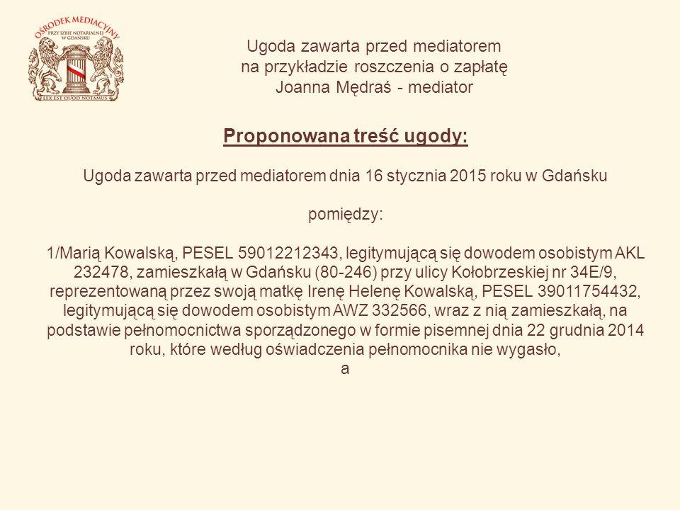 Ugoda zawarta przed mediatorem na przykładzie roszczenia o zapłatę Joanna Mędraś - mediator Proponowana treść ugody: Ugoda zawarta przed mediatorem dn