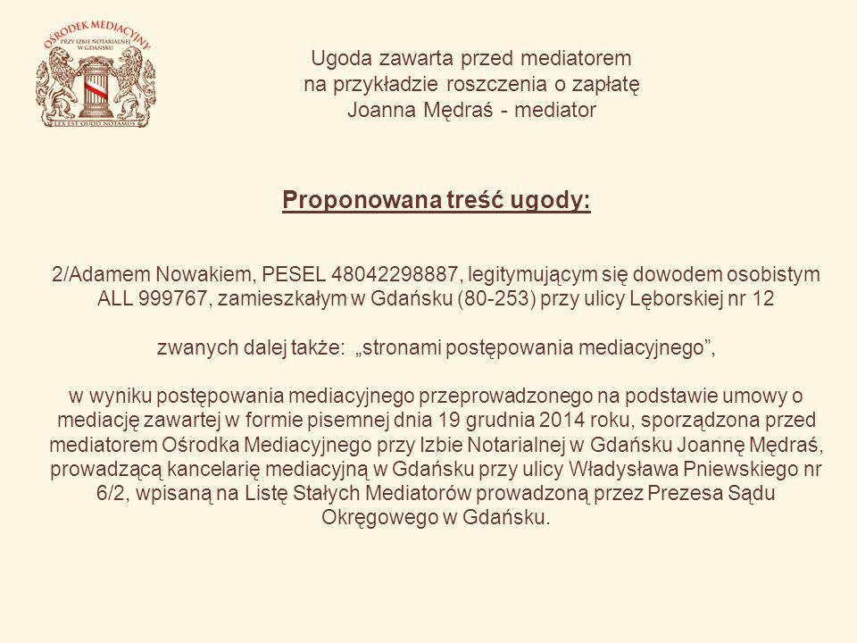 Ugoda zawarta przed mediatorem na przykładzie roszczenia o zapłatę Joanna Mędraś - mediator Proponowana treść ugody: 2/Adamem Nowakiem, PESEL 48042298