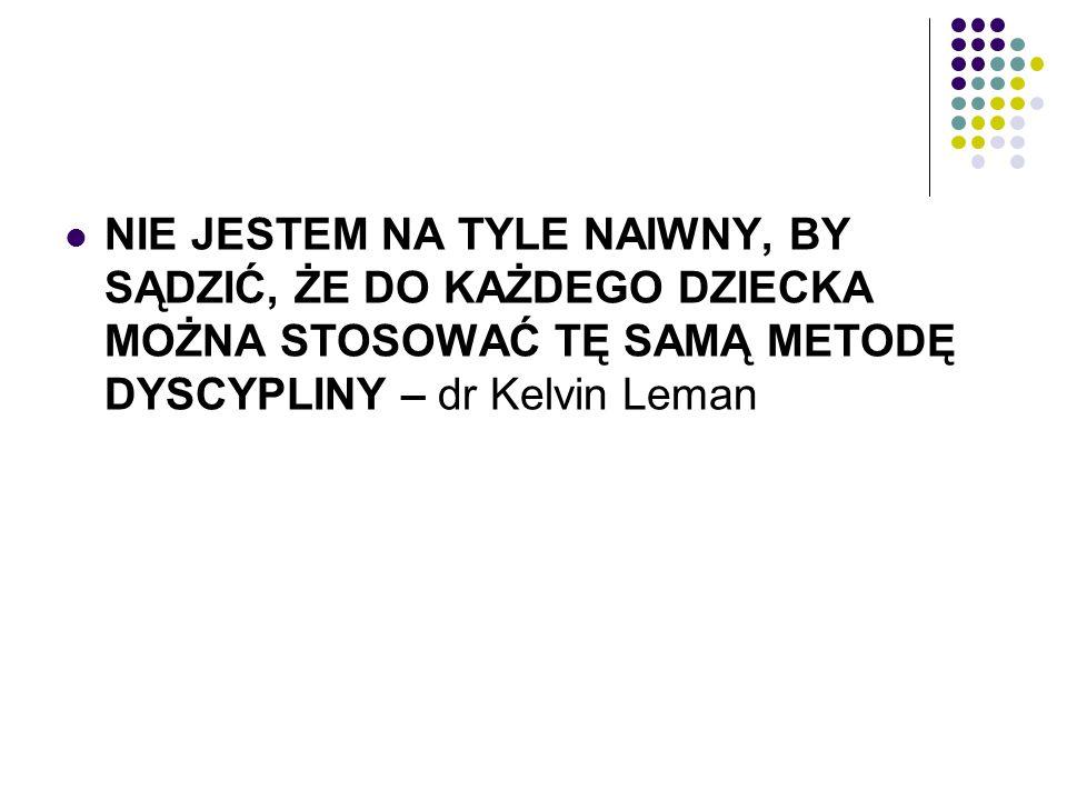 NIE JESTEM NA TYLE NAIWNY, BY SĄDZIĆ, ŻE DO KAŻDEGO DZIECKA MOŻNA STOSOWAĆ TĘ SAMĄ METODĘ DYSCYPLINY – dr Kelvin Leman