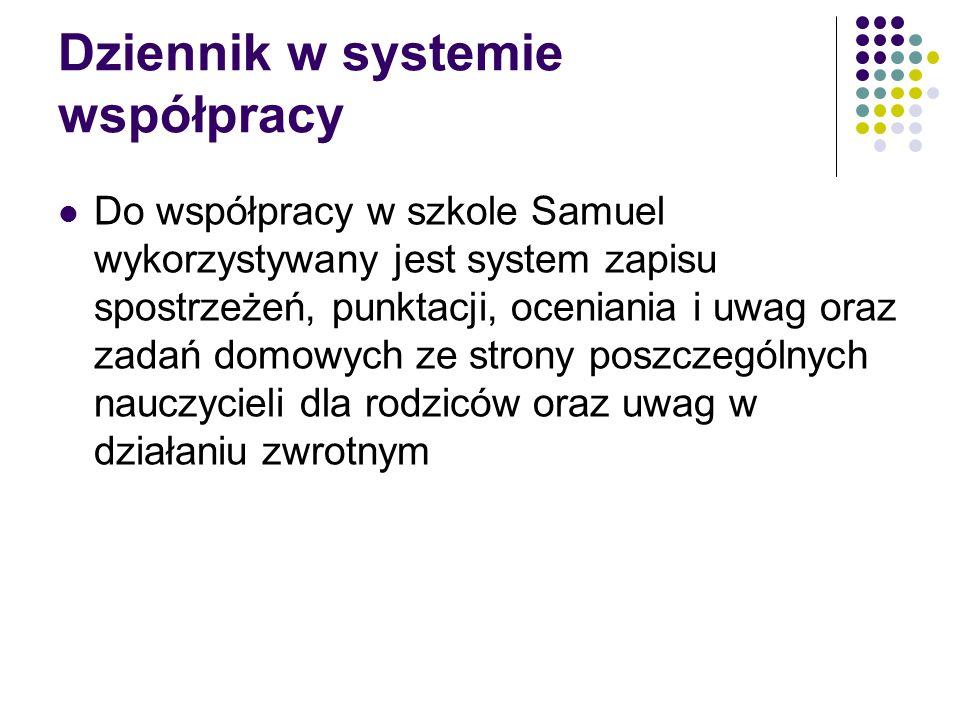 Dziennik w systemie współpracy Do współpracy w szkole Samuel wykorzystywany jest system zapisu spostrzeżeń, punktacji, oceniania i uwag oraz zadań dom