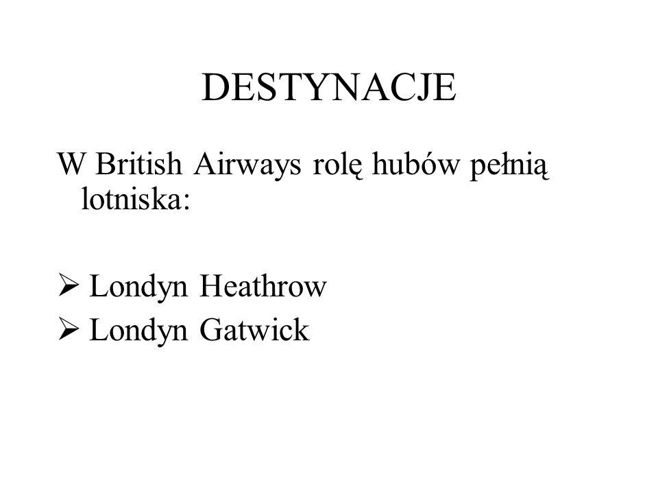 DESTYNACJE W British Airways rolę hubów pełnią lotniska:  Londyn Heathrow  Londyn Gatwick