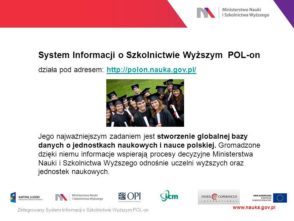 System Informacji o Szkolnictwie Wyższym POL-on działa pod adresem: http://polon.nauka.gov.pl/http://polon.nauka.gov.pl/ Jego najważniejszym zadaniem