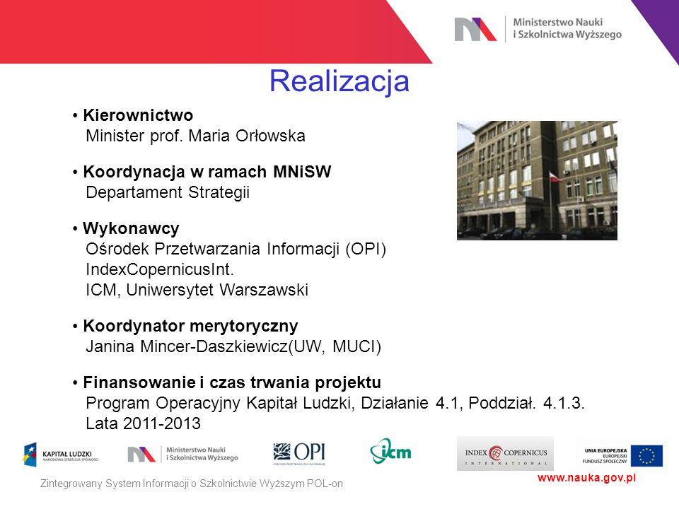 Realizacja Kierownictwo Minister prof. Maria Orłowska Koordynacja w ramach MNiSW Departament Strategii Wykonawcy Ośrodek Przetwarzania Informacji (OPI