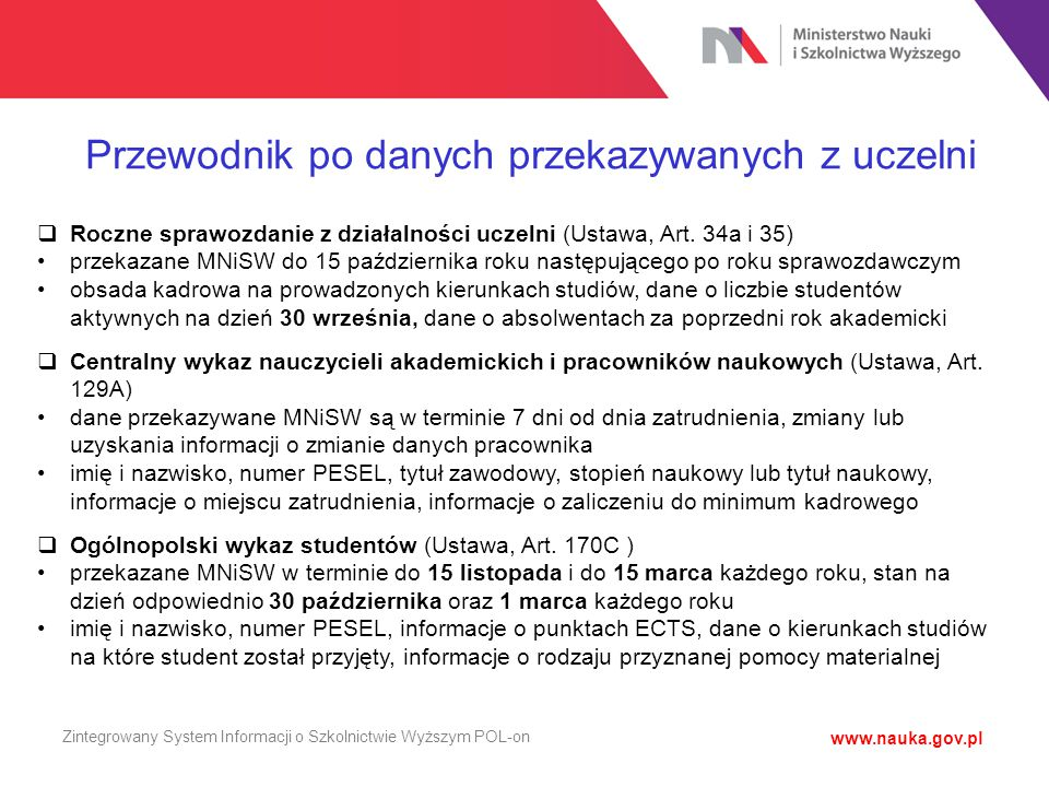 Przewodnik po danych przekazywanych z uczelni  Roczne sprawozdanie z działalności uczelni (Ustawa, Art. 34a i 35) przekazane MNiSW do 15 października