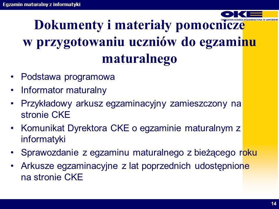 Egzamin maturalny z informatyki 14 Dokumenty i materiały pomocnicze w przygotowaniu uczniów do egzaminu maturalnego Podstawa programowa Informator mat