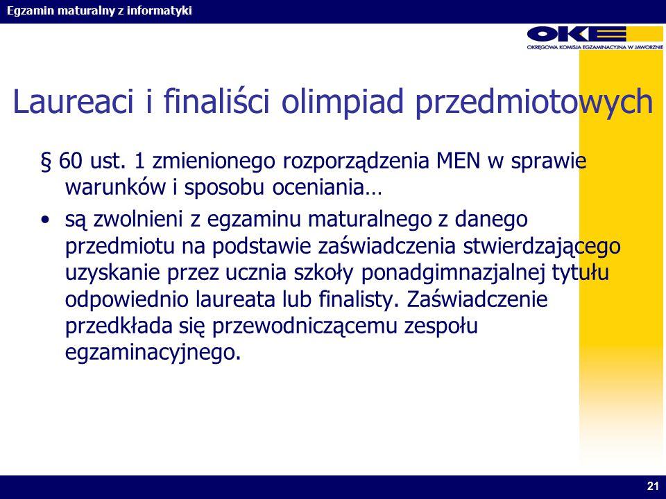 Egzamin maturalny z informatyki Laureaci i finaliści olimpiad przedmiotowych § 60 ust. 1 zmienionego rozporządzenia MEN w sprawie warunków i sposobu o