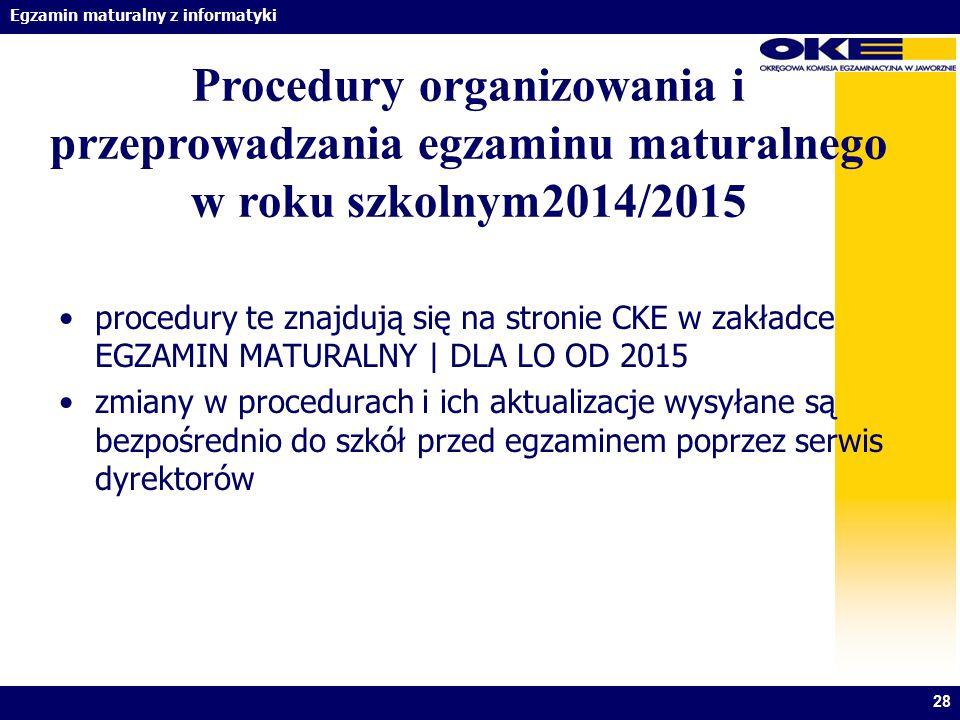 Egzamin maturalny z informatyki 28 Procedury organizowania i przeprowadzania egzaminu maturalnego w roku szkolnym2014/2015 procedury te znajdują się n