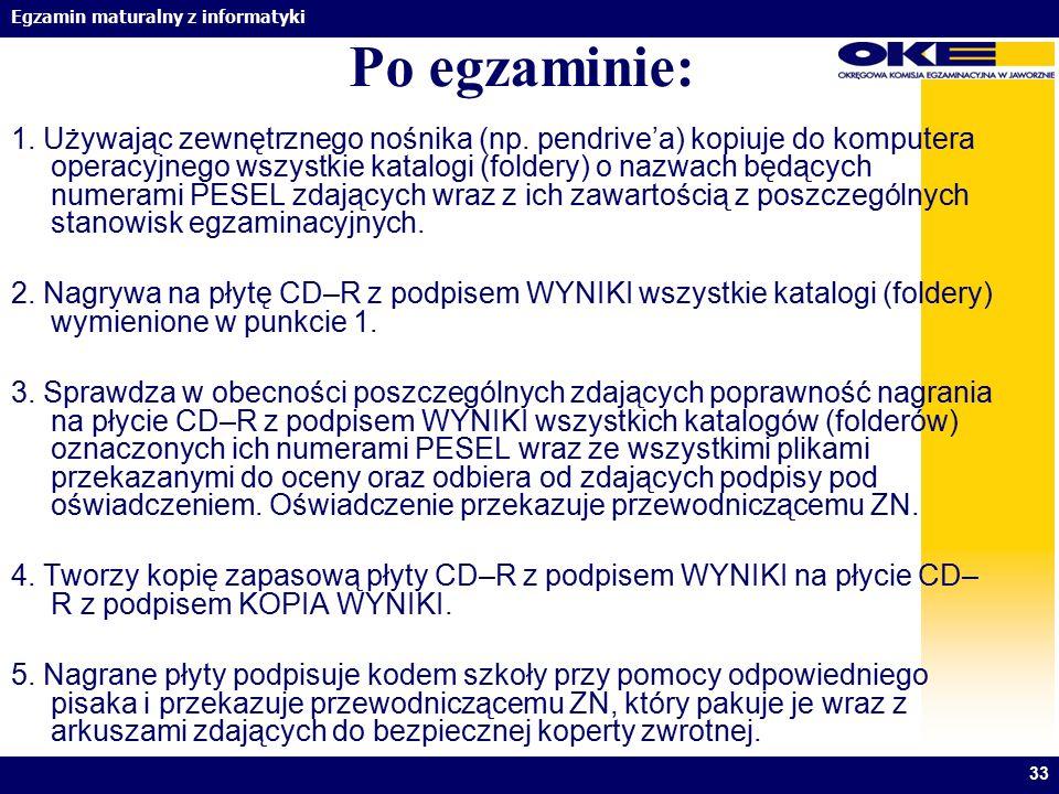 Egzamin maturalny z informatyki 33 Po egzaminie: 1. Używając zewnętrznego nośnika (np. pendrive'a) kopiuje do komputera operacyjnego wszystkie katalog