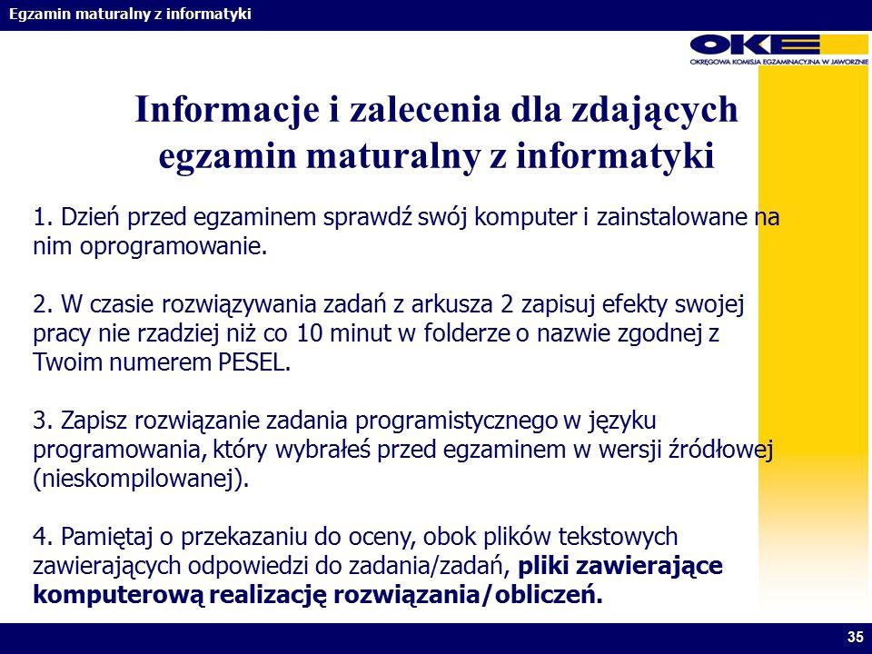 Egzamin maturalny z informatyki 35 Informacje i zalecenia dla zdających egzamin maturalny z informatyki 1. Dzień przed egzaminem sprawdź swój komputer
