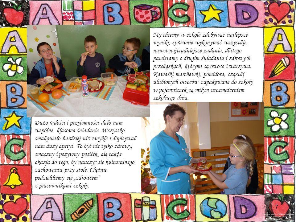 7 My chcemy w szkole zdobywać najlepsze wyniki, sprawnie wykonywać wszystkie, nawet najtrudniejsze zadania, dlatego pamiętamy o drugim śniadaniu i zdrowych przekąskach, którymi są owoce i warzywa.
