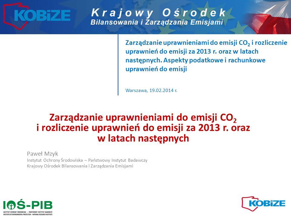 Zarządzanie uprawnieniami do emisji CO 2 i rozliczenie uprawnień do emisji za 2013 r. oraz w latach następnych. Aspekty podatkowe i rachunkowe uprawni