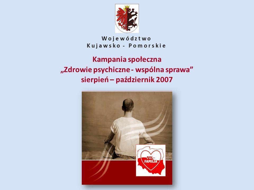 """Kampania społeczna """"Zdrowie psychiczne - wspólna sprawa"""" sierpień – październik 2007 Województwo Kujawsko - Pomorskie"""