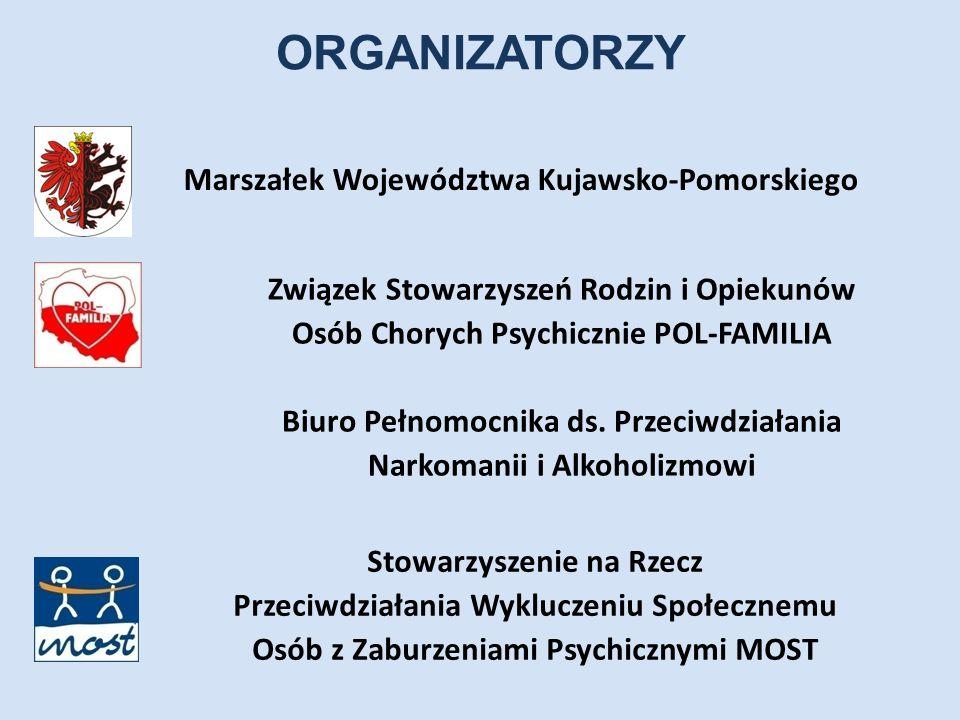 ORGANIZATORZY Marszałek Województwa Kujawsko-Pomorskiego Związek Stowarzyszeń Rodzin i Opiekunów Osób Chorych Psychicznie POL-FAMILIA Biuro Pełnomocni