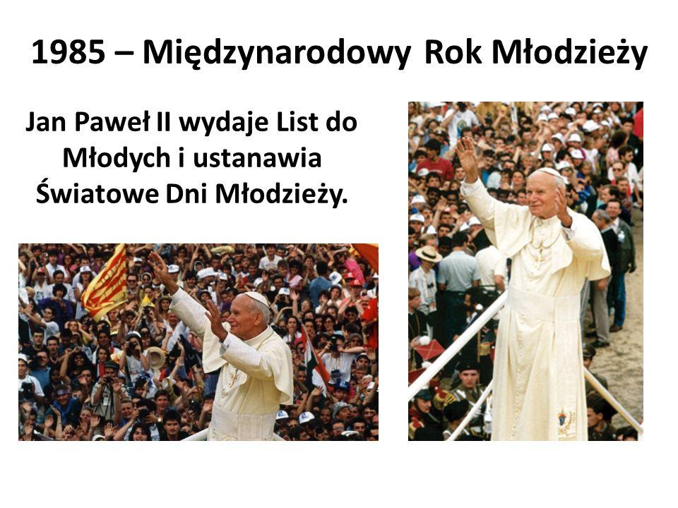 1985 – Międzynarodowy Rok Młodzieży Jan Paweł II wydaje List do Młodych i ustanawia Światowe Dni Młodzieży.