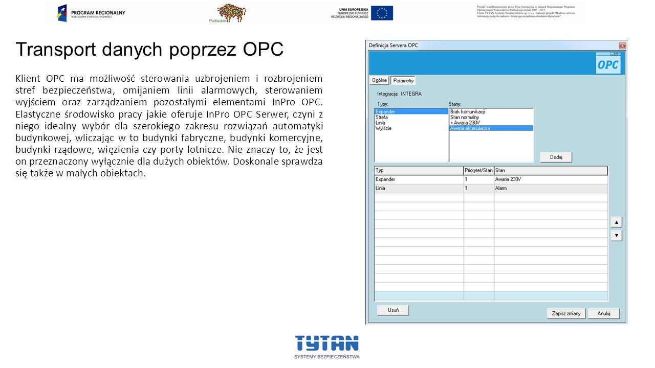 Transport danych poprzez OPC Klient OPC ma możliwość sterowania uzbrojeniem i rozbrojeniem stref bezpieczeństwa, omijaniem linii alarmowych, sterowaniem wyjściem oraz zarządzaniem pozostałymi elementami InPro OPC.