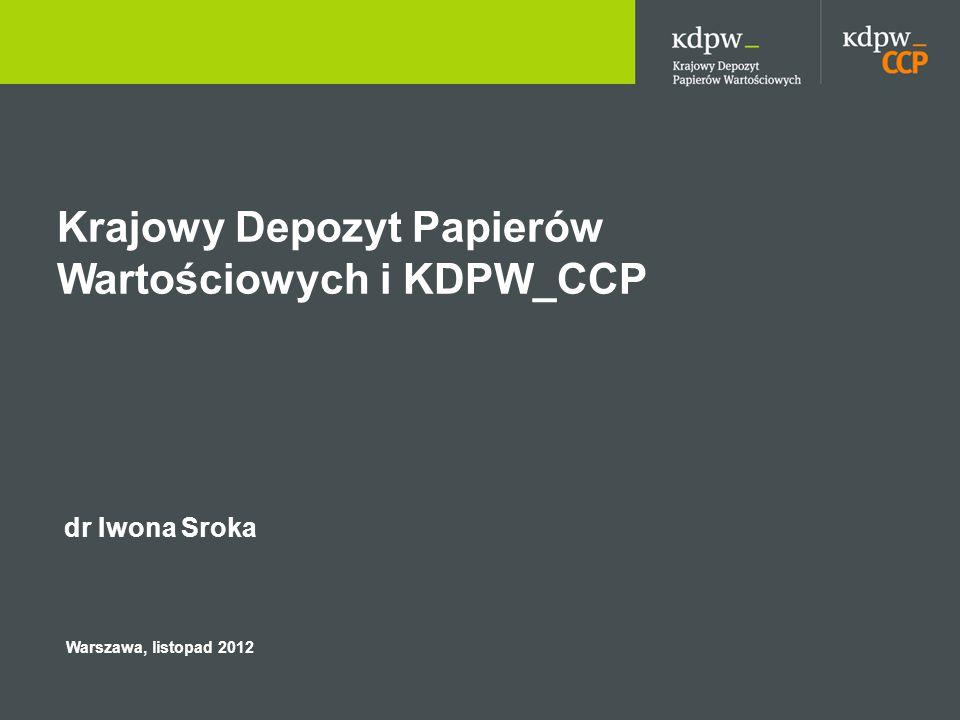 Krajowy Depozyt Papierów Wartościowych i KDPW_CCP dr Iwona Sroka Warszawa, listopad 2012