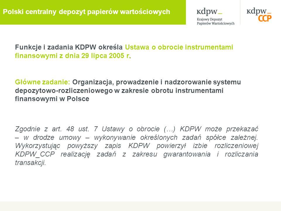 . Funkcje i zadania KDPW określa Ustawa o obrocie instrumentami finansowymi z dnia 29 lipca 2005 r. Główne zadanie: Organizacja, prowadzenie i nadzoro
