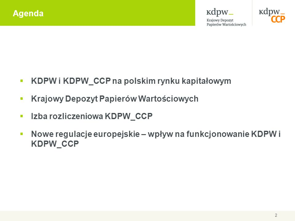 Główne zadania KDPW  Prowadzenie kont depozytowych dla uczestników, na których w formie elektronicznego zapisu, rejestrowane są papiery wartościowe  Rejestrowanie oraz przechowywanie instrumentów finansowych podlegających dematerializacji na kontach depozytowych uczestników  Rozrachunek transakcji zawieranych na rynkach regulowanych: GPW oraz BondSpot, a także transakcji zawieranych poza rynkiem regulowanym (NewConnect, BondSpot)  Nadzorowanie zgodności wielkości emisji papierów wartościowych znajdujących się w obrocie  Realizacja zobowiązań emitentów wobec właścicieli papierów wartościowych (np.