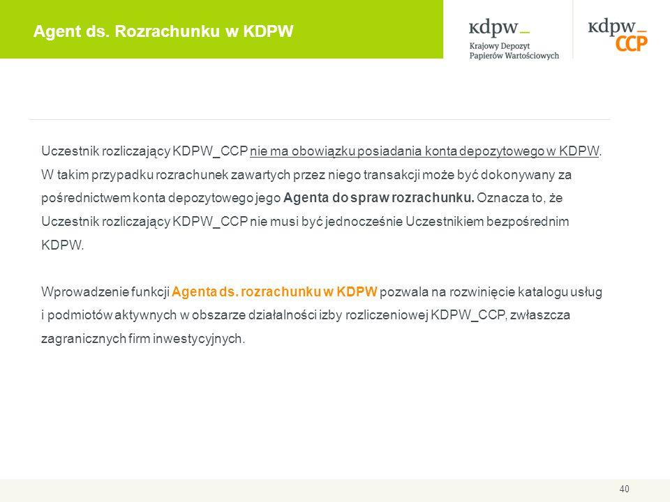 Agent ds. Rozrachunku w KDPW 40 Uczestnik rozliczający KDPW_CCP nie ma obowiązku posiadania konta depozytowego w KDPW. W takim przypadku rozrachunek z