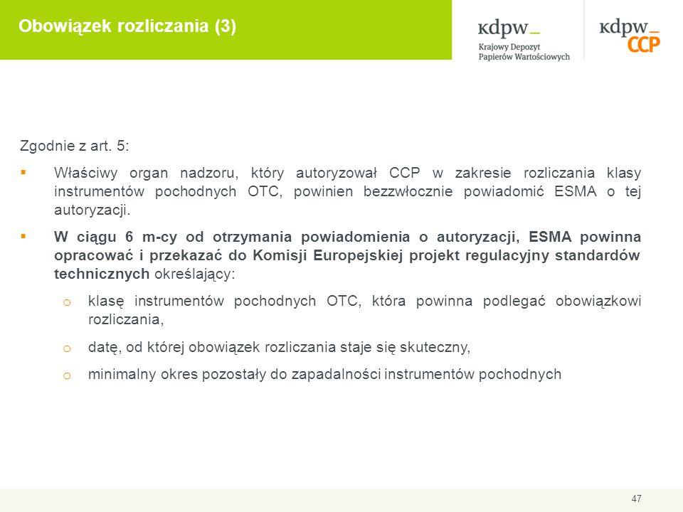 47 Obowiązek rozliczania (3) Zgodnie z art. 5:  Właściwy organ nadzoru, który autoryzował CCP w zakresie rozliczania klasy instrumentów pochodnych OT