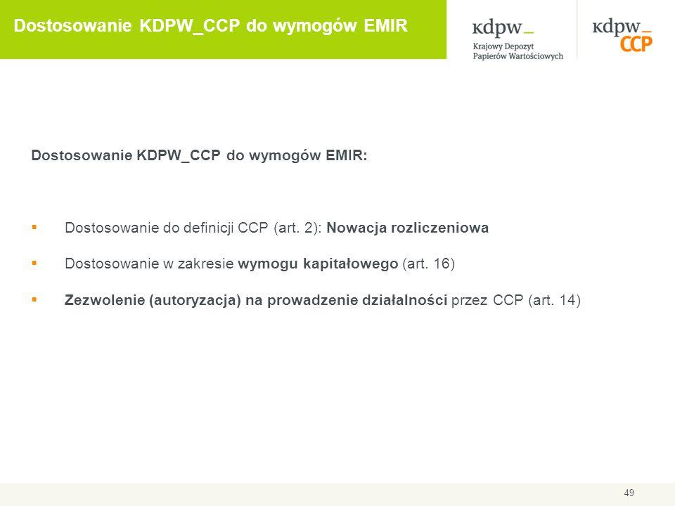 49 Dostosowanie KDPW_CCP do wymogów EMIR Dostosowanie KDPW_CCP do wymogów EMIR:  Dostosowanie do definicji CCP (art. 2): Nowacja rozliczeniowa  Dost