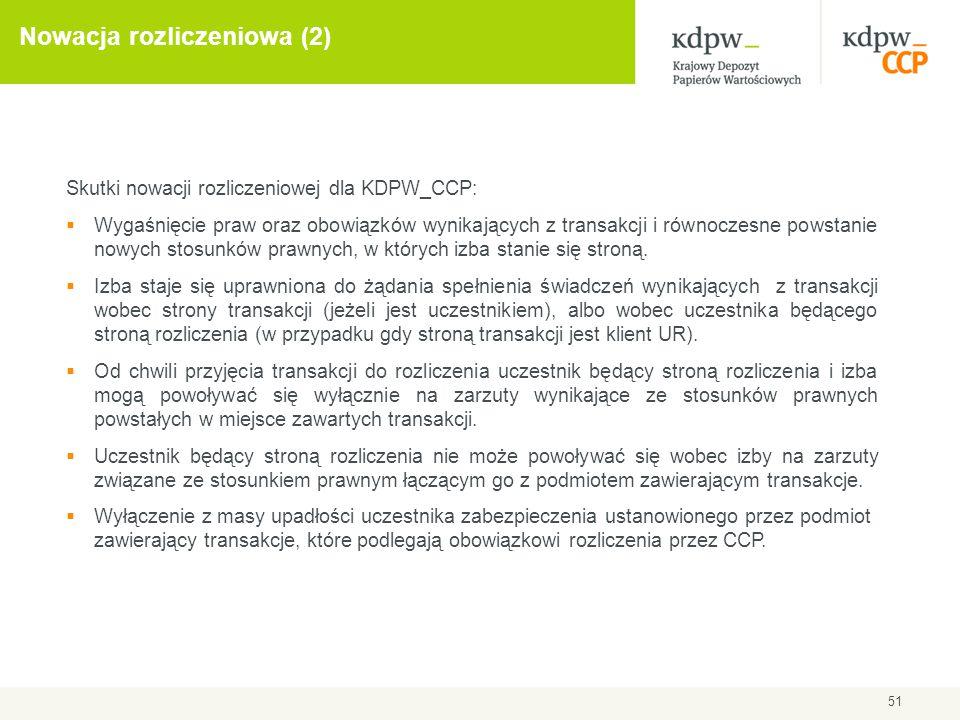 51 Nowacja rozliczeniowa (2) Skutki nowacji rozliczeniowej dla KDPW_CCP:  Wygaśnięcie praw oraz obowiązków wynikających z transakcji i równoczesne po