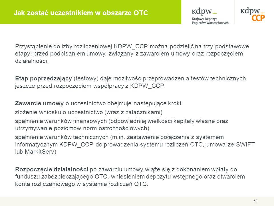 Jak zostać uczestnikiem w obszarze OTC 65 Przystąpienie do izby rozliczeniowej KDPW_CCP można podzielić na trzy podstawowe etapy: przed podpisaniem um