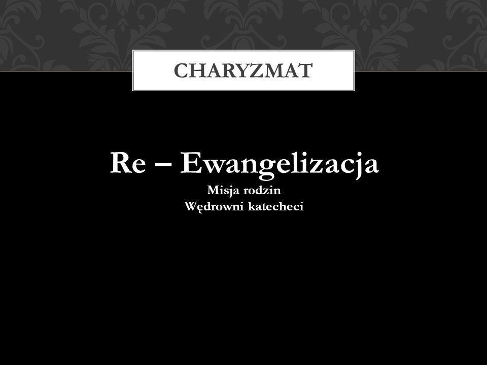 Re – Ewangelizacja Misja rodzin Wędrowni katecheci CHARYZMAT