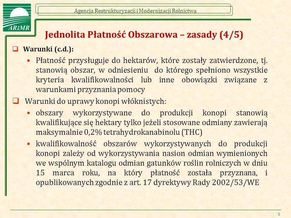 Agencja Restrukturyzacji i Modernizacji Rolnictwa Jednolita Płatność Obszarowa – zasady (4/5)  Warunki (c.d.): Płatność przysługuje do hektarów, które zostały zatwierdzone, tj.