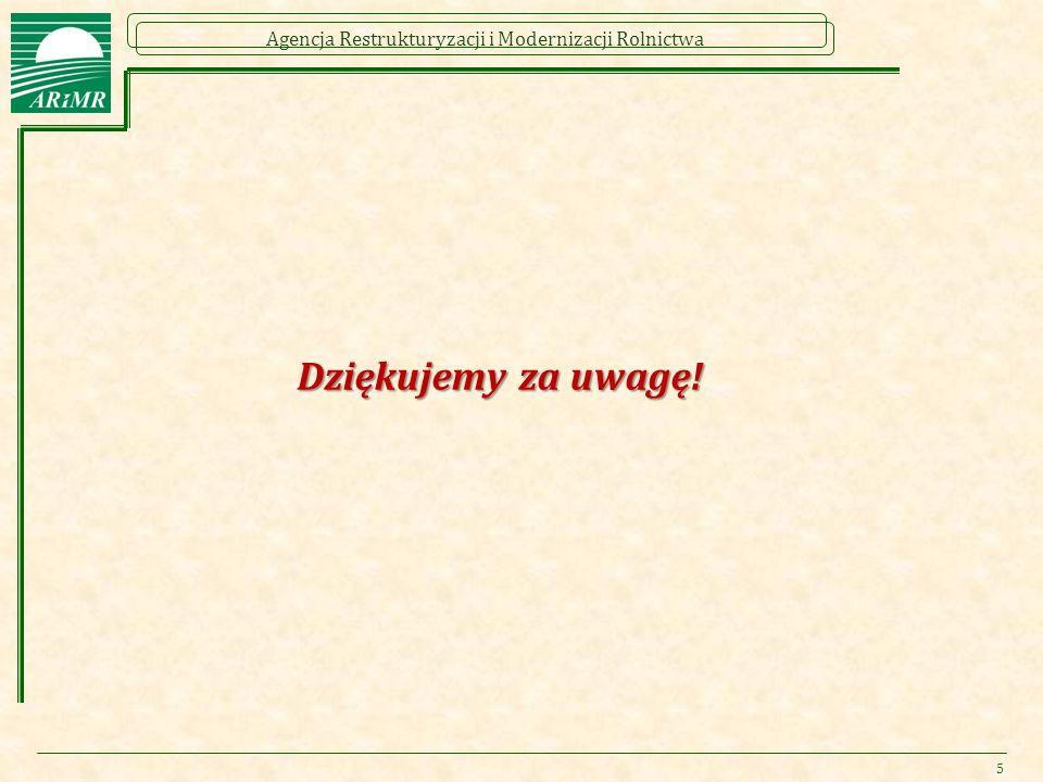 Agencja Restrukturyzacji i Modernizacji Rolnictwa Dziękujemy za uwagę! 5