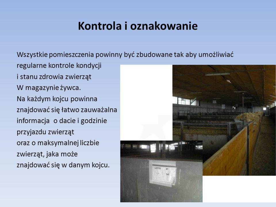 Kontrola i oznakowanie Wszystkie pomieszczenia powinny być zbudowane tak aby umożliwiać regularne kontrole kondycji i stanu zdrowia zwierząt W magazyn