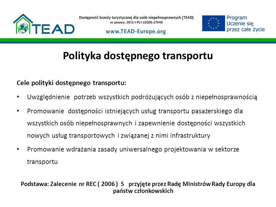 Polityka dostępnego transportu Cele polityki dostępnego transportu: Uwzględnienie potrzeb wszystkich podróżujących osób z niepełnosprawnością Promowan