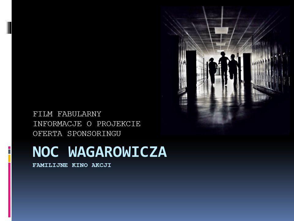 NOC WAGAROWICZA FAMILIJNE KINO AKCJI FILM FABULARNY INFORMACJE O PROJEKCIE OFERTA SPONSORINGU