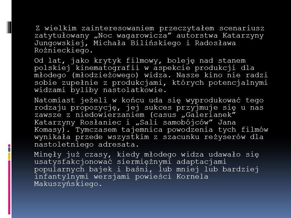 """Z wielkim zainteresowaniem przeczytałem scenariusz zatytułowany """"Noc wagarowicza autorstwa Katarzyny Jungowskiej, Michała Bilińskiego i Radosława Rożnieckiego."""