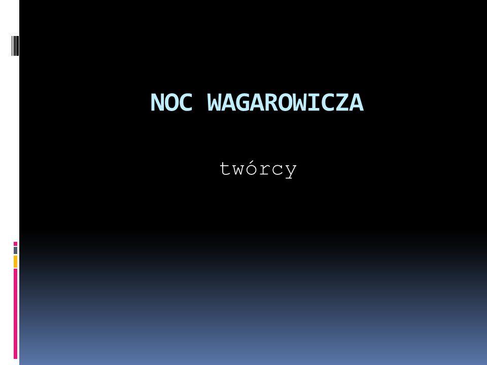 NOC WAGAROWICZA twórcy