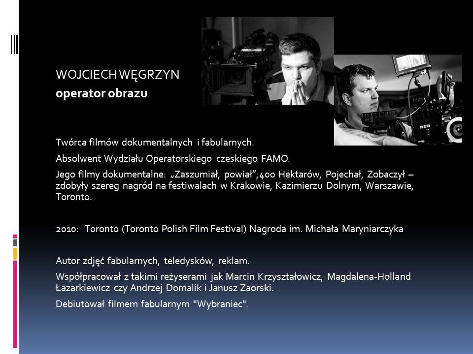 WOJCIECH WĘGRZYN operator obrazu Twórca filmów dokumentalnych i fabularnych.
