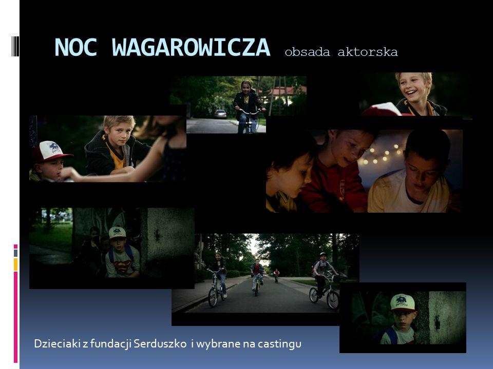 NOC WAGAROWICZA obsada aktorska Dzieciaki z fundacji Serduszko i wybrane na castingu